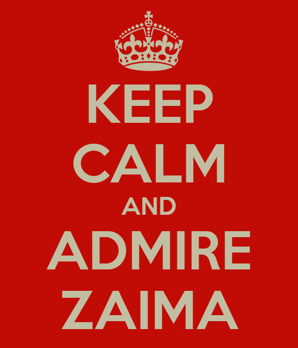 KEEP CALM AND ADMIRE ZAIMA