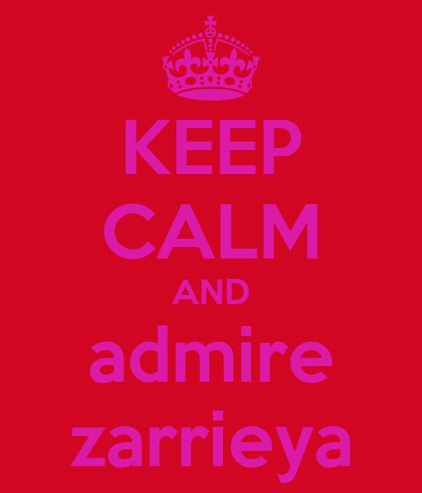 KEEP CALM AND admire zarrieya