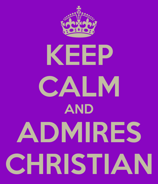 KEEP CALM AND ADMIRES CHRISTIAN