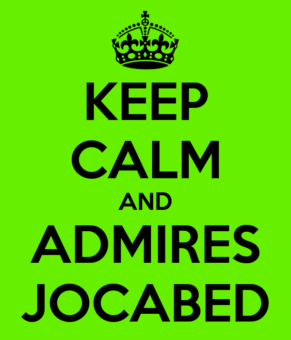 KEEP CALM AND ADMIRES JOCABED