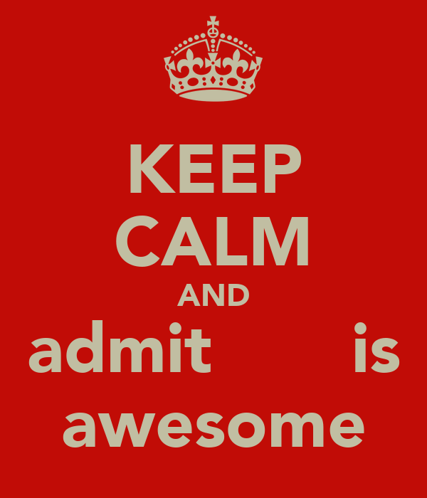 KEEP CALM AND admit ๏๓คг  is awesome