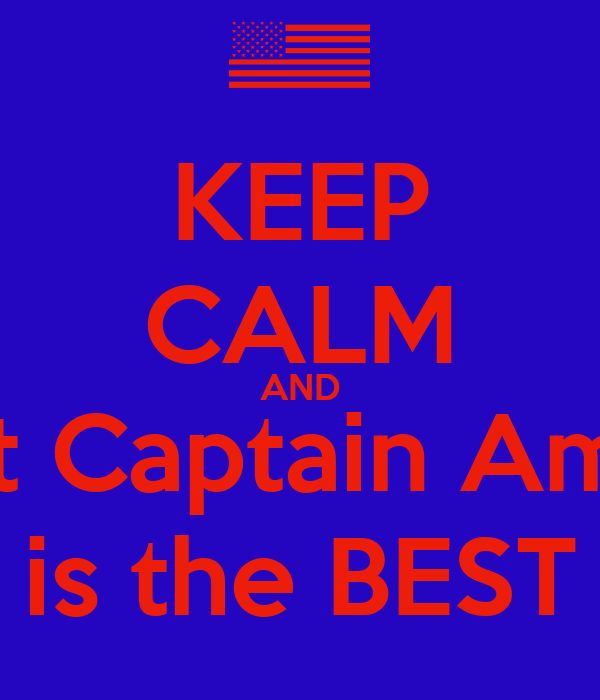 KEEP CALM AND Admit Captain America is the BEST