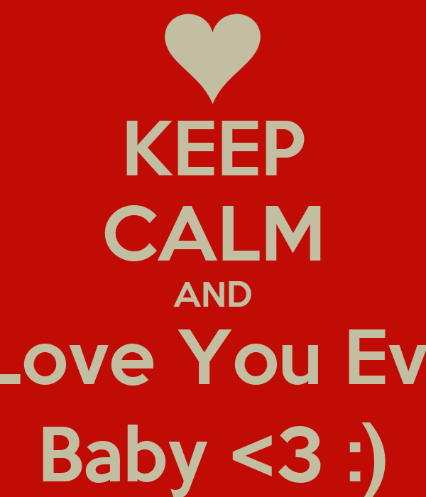 KEEP CALM AND Admit I Love You Even More Baby <3 :)