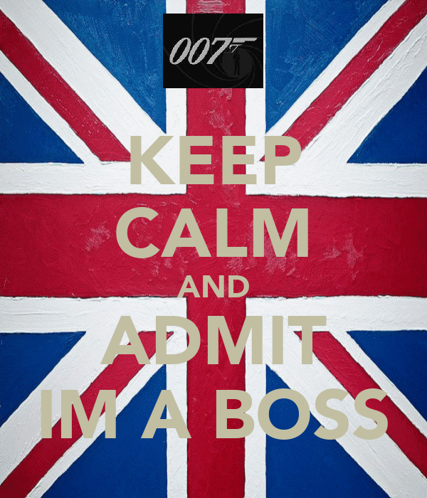 KEEP CALM AND ADMIT IM A BOSS