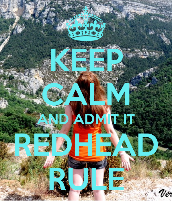 KEEP CALM AND ADMIT IT REDHEAD RULE