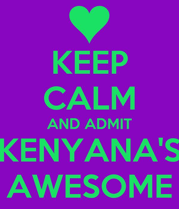 KEEP CALM AND ADMIT KENYANA'S AWESOME