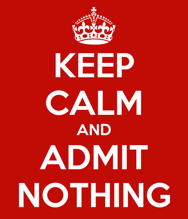 KEEP CALM AND ADMIT NOTHING