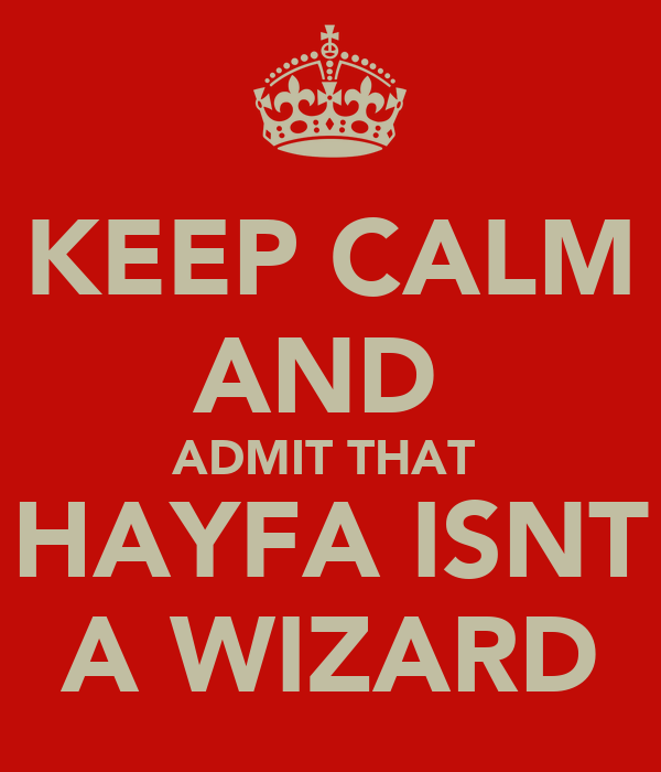 KEEP CALM AND  ADMIT THAT  HAYFA ISNT A WIZARD
