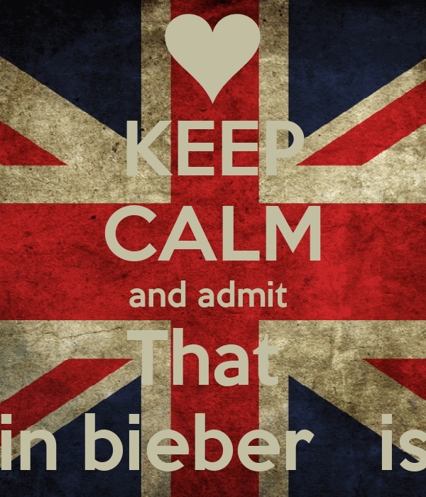 KEEP CALM and admit  That  Justin bieber   is gay