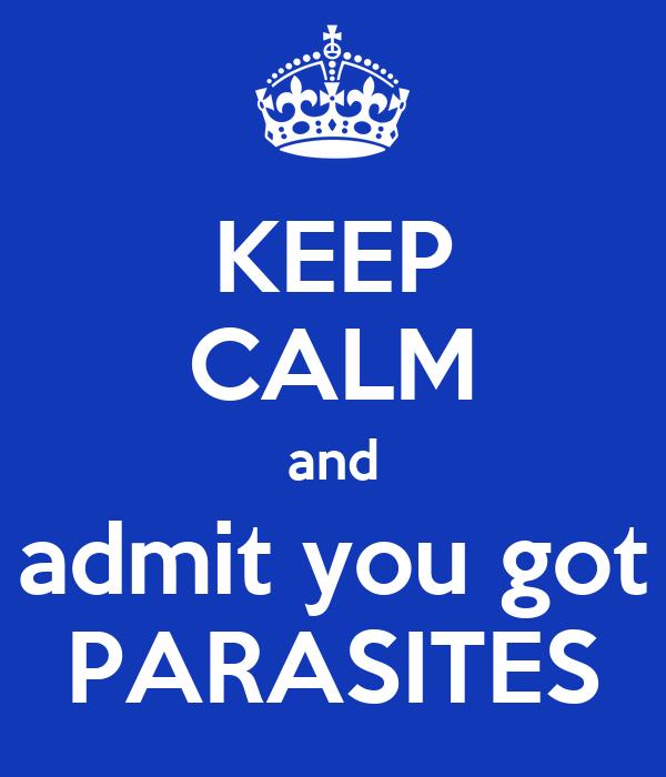 KEEP CALM and admit you got PARASITES