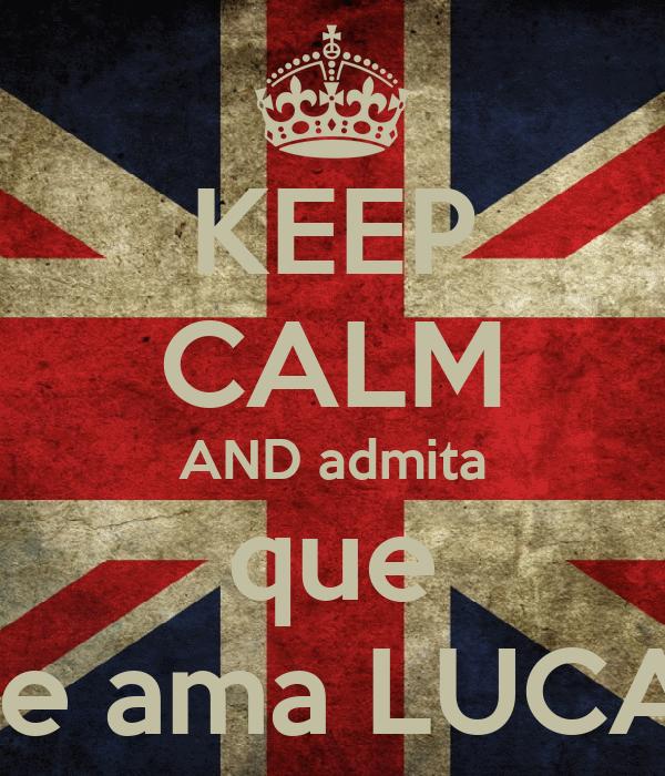 KEEP CALM AND admita que me ama LUCAS