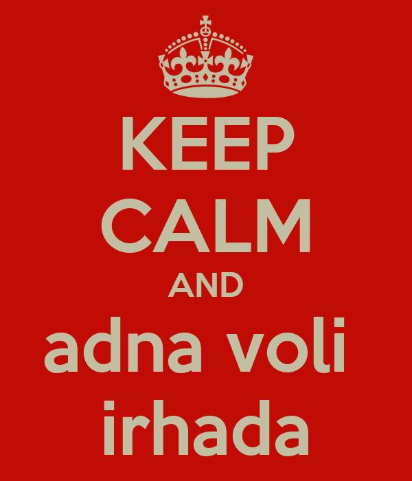 KEEP CALM AND adna voli  irhada