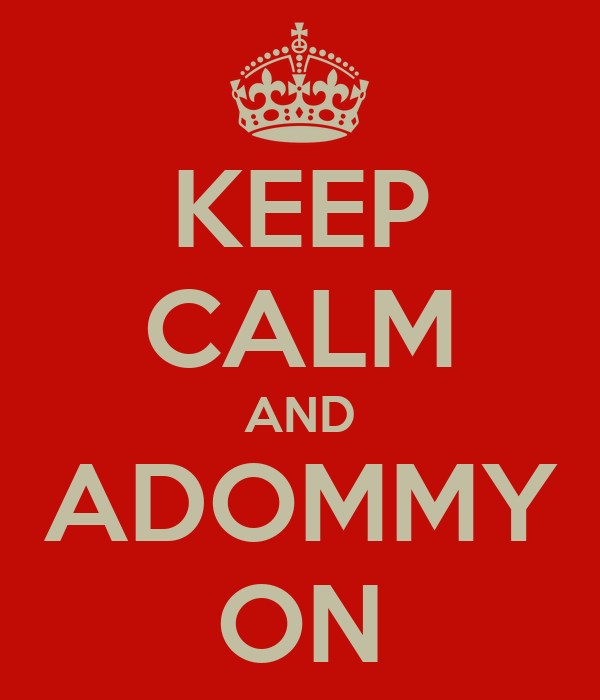 KEEP CALM AND ADOMMY ON