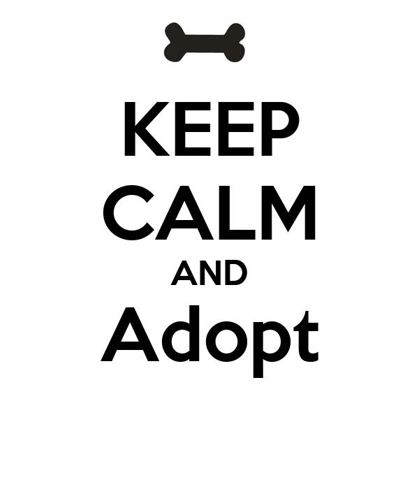 KEEP CALM AND Adopt