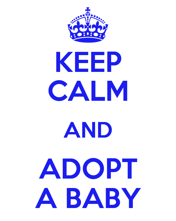KEEP CALM AND ADOPT A BABY