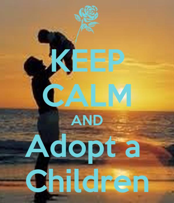 KEEP CALM AND Adopt a  Children