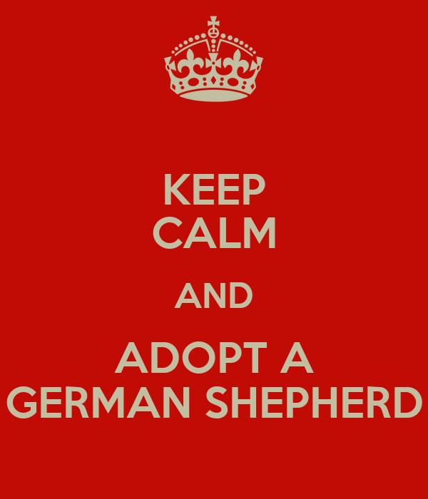 KEEP CALM AND ADOPT A GERMAN SHEPHERD