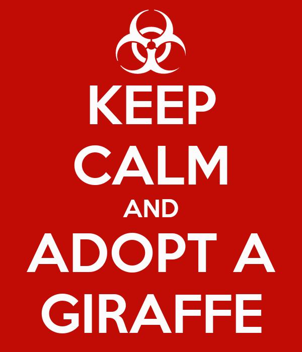 KEEP CALM AND ADOPT A GIRAFFE