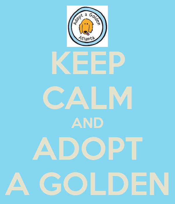 KEEP CALM AND ADOPT A GOLDEN