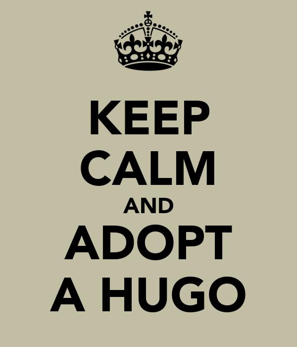 KEEP CALM AND ADOPT A HUGO