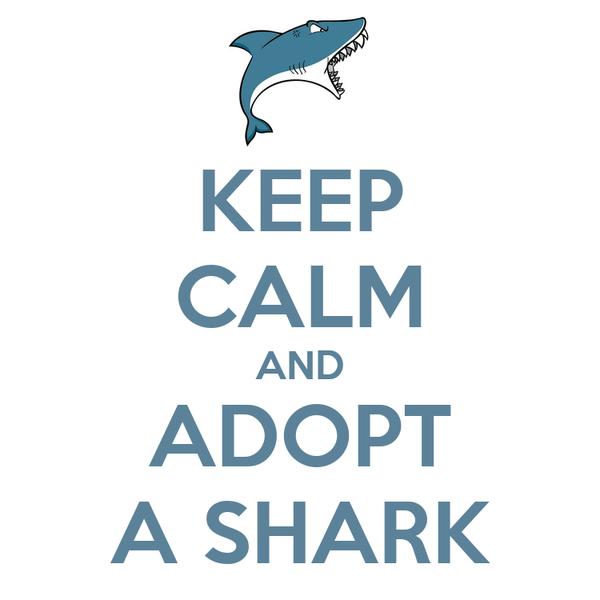 KEEP CALM AND ADOPT A SHARK