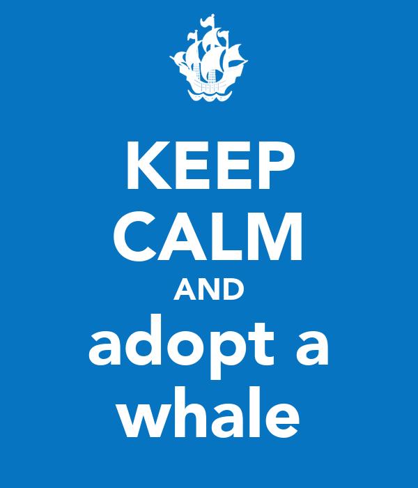 KEEP CALM AND adopt a whale