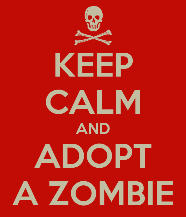 KEEP CALM AND ADOPT A ZOMBIE