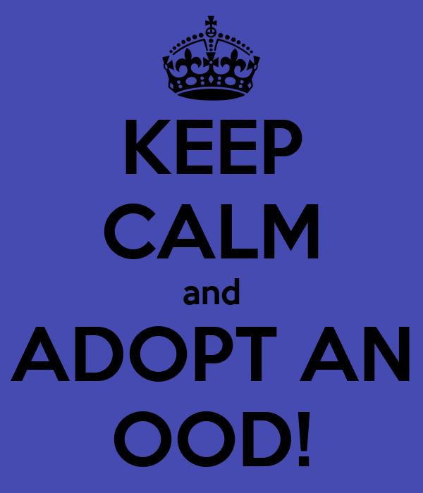 KEEP CALM and ADOPT AN OOD!