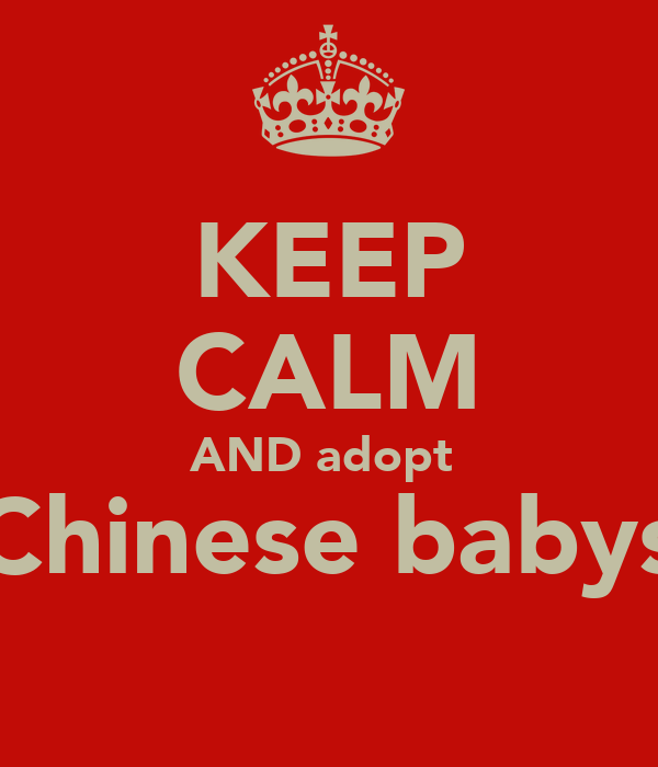 KEEP CALM AND adopt  Chinese babys