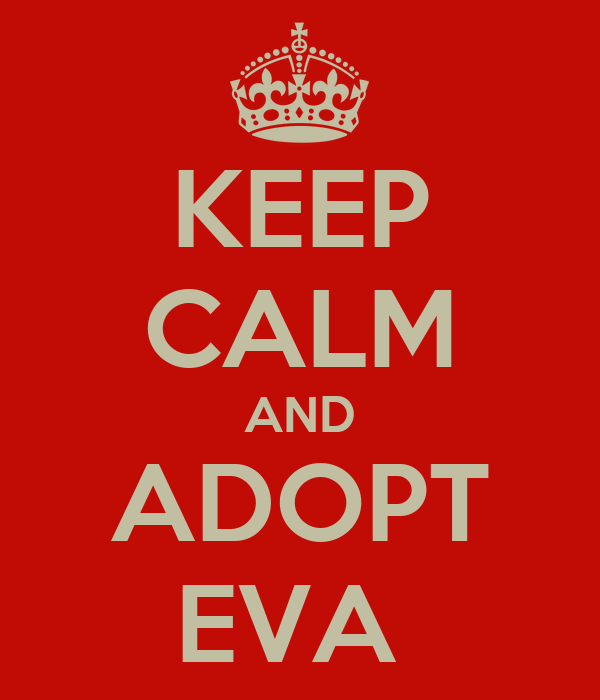 KEEP CALM AND ADOPT EVA