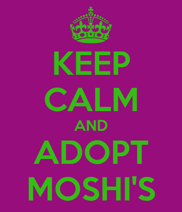 KEEP CALM AND ADOPT MOSHI'S
