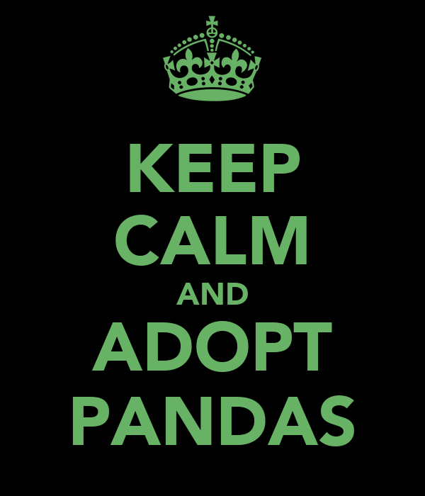 KEEP CALM AND ADOPT PANDAS
