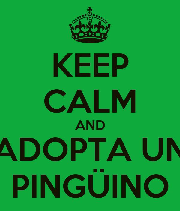 KEEP CALM AND ADOPTA UN PINGÜINO