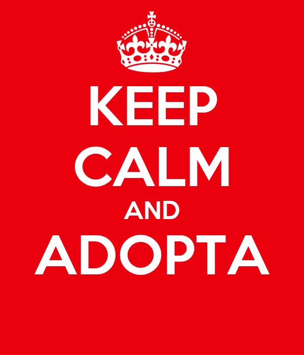 KEEP CALM AND ADOPTA