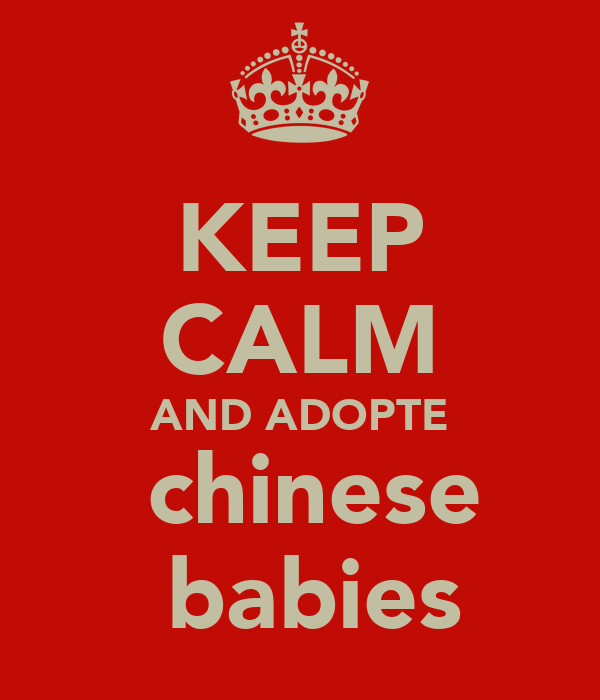 KEEP CALM AND ADOPTE  chinese  babies