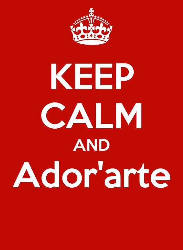 KEEP CALM AND Ador'arte