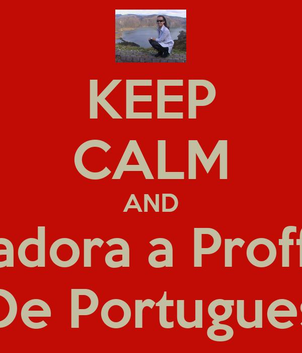 KEEP CALM AND adora a Proff De Portugues