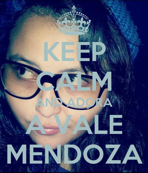 KEEP CALM AND ADORA A VALE MENDOZA