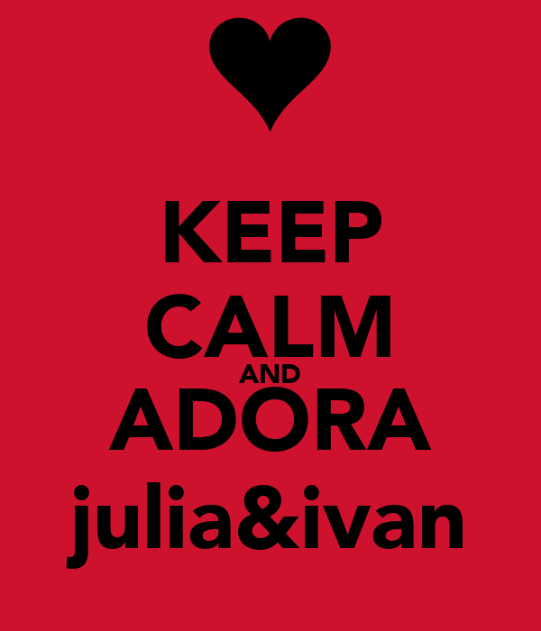 KEEP CALM AND ADORA julia&ivan