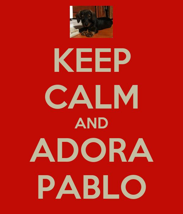 KEEP CALM AND ADORA PABLO