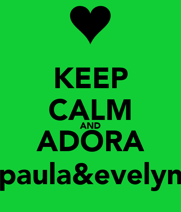 KEEP CALM AND ADORA paula&evelyn