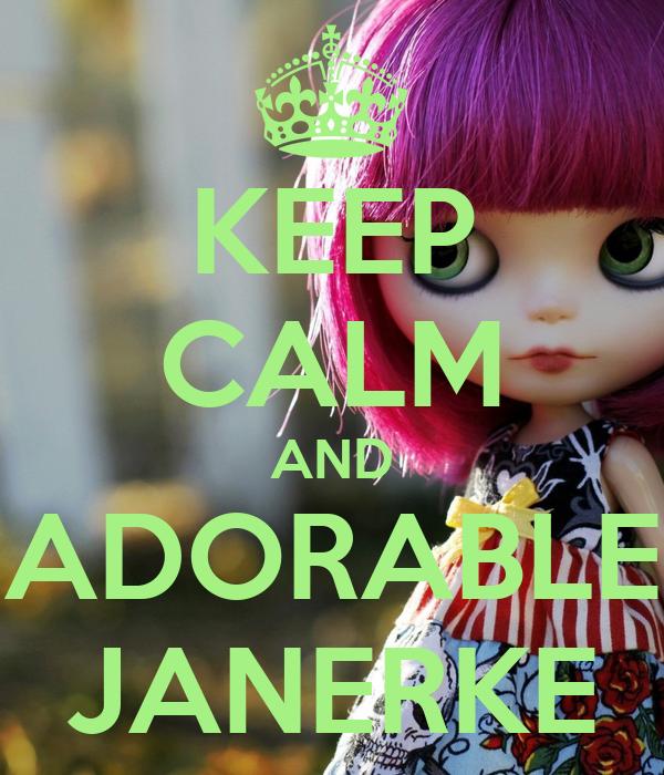 KEEP CALM AND ADORABLE JANERKE