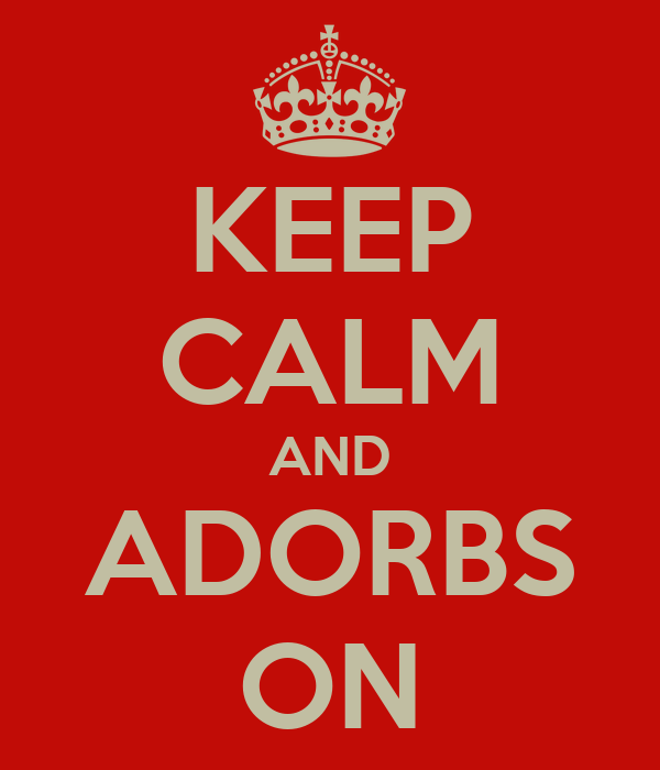 KEEP CALM AND ADORBS ON