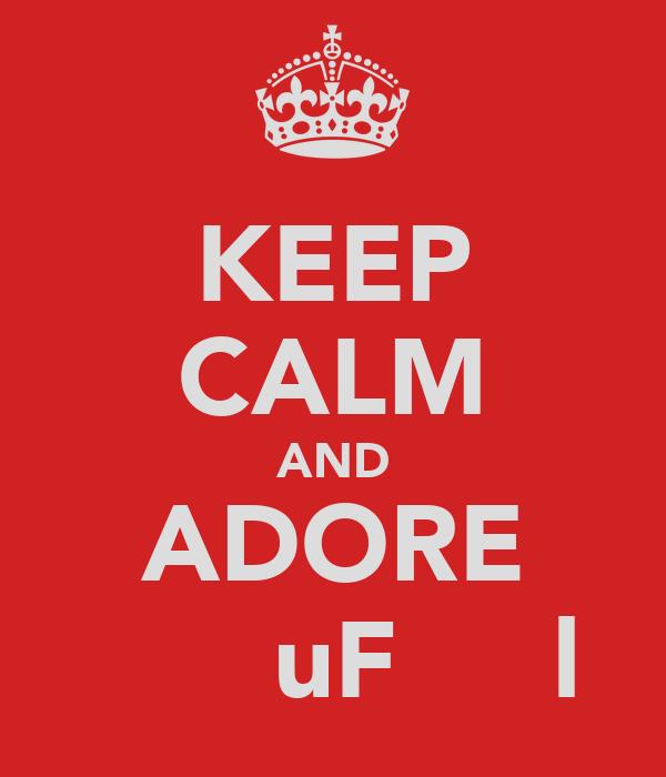 KEEP CALM AND ADORE Ν̮̲̣̅̐σuFιι η̵l♥