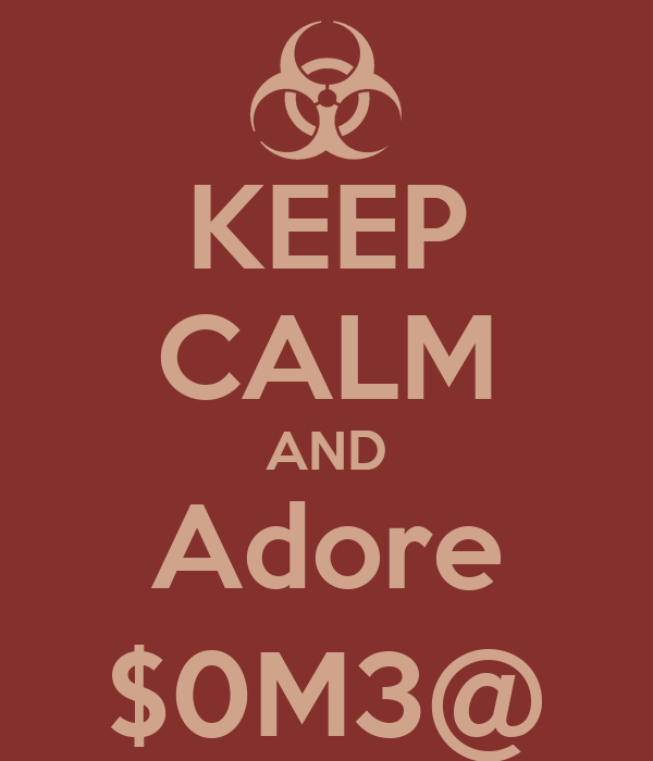 KEEP CALM AND Adore $0M3@