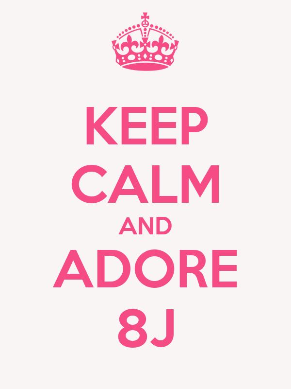 KEEP CALM AND ADORE 8J