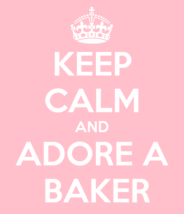 KEEP CALM AND ADORE A  BAKER