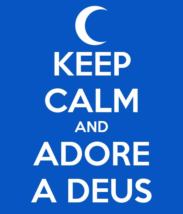 KEEP CALM AND ADORE A DEUS