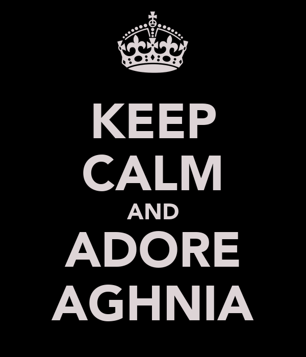 KEEP CALM AND ADORE AGHNIA