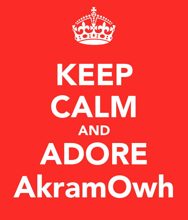 KEEP CALM AND ADORE AkramOwh